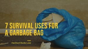 7 SURVIVAL USES FOR A GARBAGE BAG