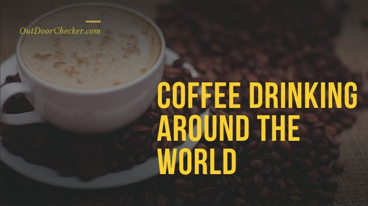 Coffee Drinking Around the World