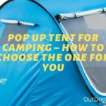Pop Up Tent For Camping – How To Choose The One For You
